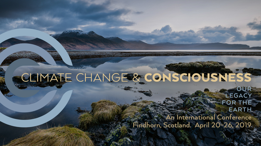 CLIMATE CHANGE & CONSCIOUSNESS: OUR LEGACY FOR THE EARTH at the Findhorn Foundation, North Scotland, April 20-26, 2019